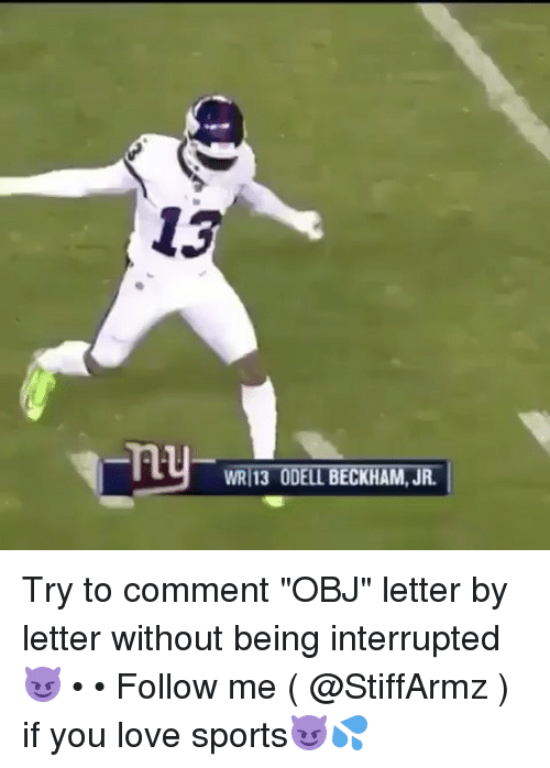 """Memes, Odell Beckham Jr., and 🤖: 13  WRI 13 ODELL BECKHAM, JR. Try to comment """"OBJ"""" letter by letter without being interrupted😈 • • Follow me ( @StiffArmz ) if you love sports😈💦"""