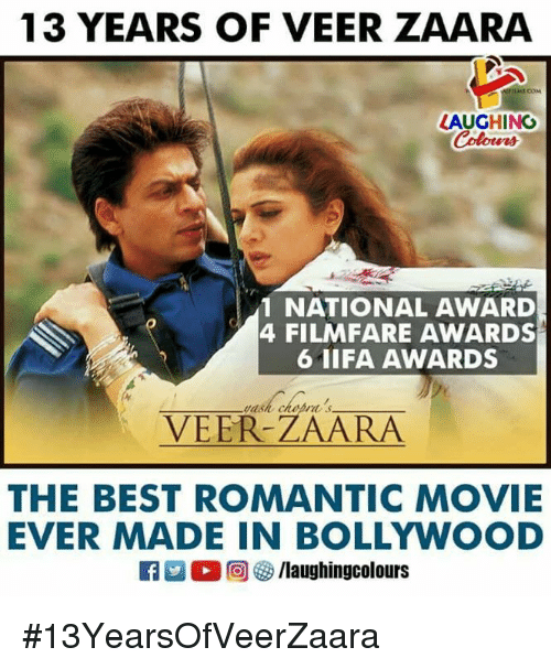 Best, Movie, and Bollywood: 13 YEARS OF VEER ZAARA  COM  LAUGHING  Colowrs  1 NATIONAL AWARD  4 FILMFARE AWARDS  6 1IFA AWARDS  VEER-ZAARA  THE BEST ROMANTIC MOVIE  EVER MADE IN BOLLYWOOD  a 。回參/laughingcolours #13YearsOfVeerZaara