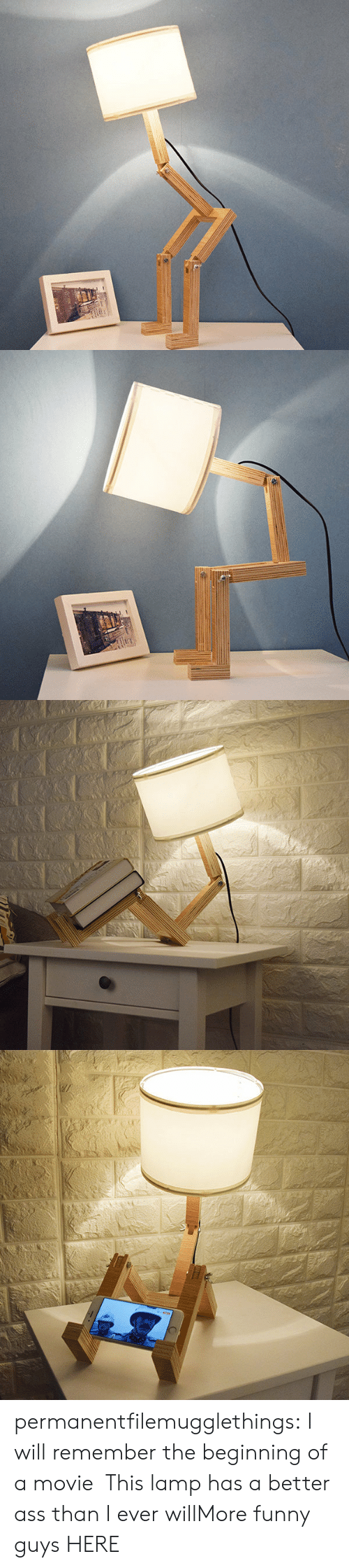 More Funny: 130C permanentfilemugglethings:  I will remember the beginning of a movie,This lamp has a better ass than I ever willMore funny guys HERE:)