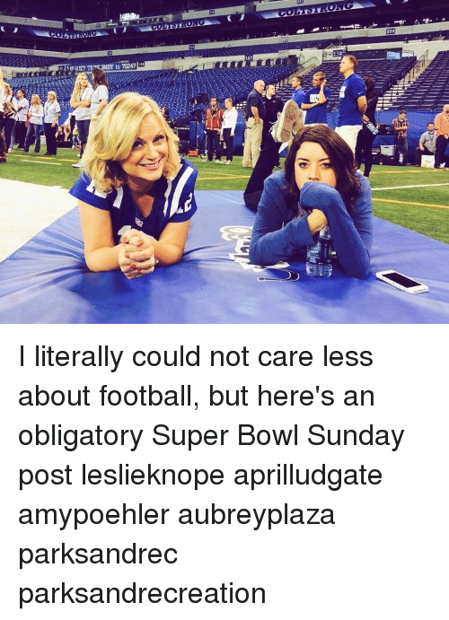 Memes, 🤖, and Indie: 131  JI listE? TE INDY to 78247 I literally could not care less about football, but here's an obligatory Super Bowl Sunday post leslieknope aprilludgate amypoehler aubreyplaza parksandrec parksandrecreation
