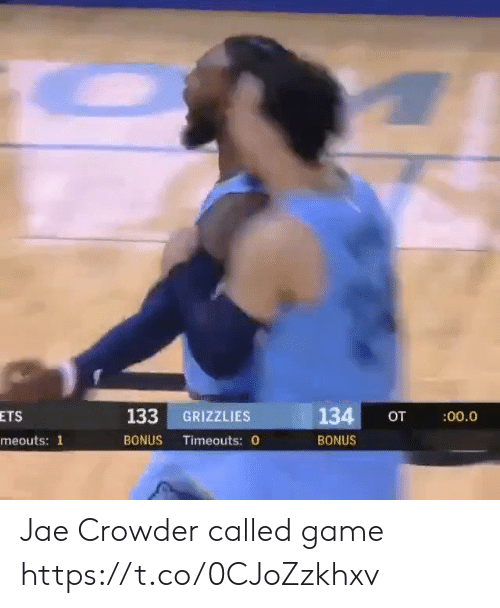 Jae Crowder: 134  ETS  133  GRIZZLIES  OT  :00.0  BONUS Timeouts: 0  BONUS  meouts: 1 Jae Crowder called game https://t.co/0CJoZzkhxv