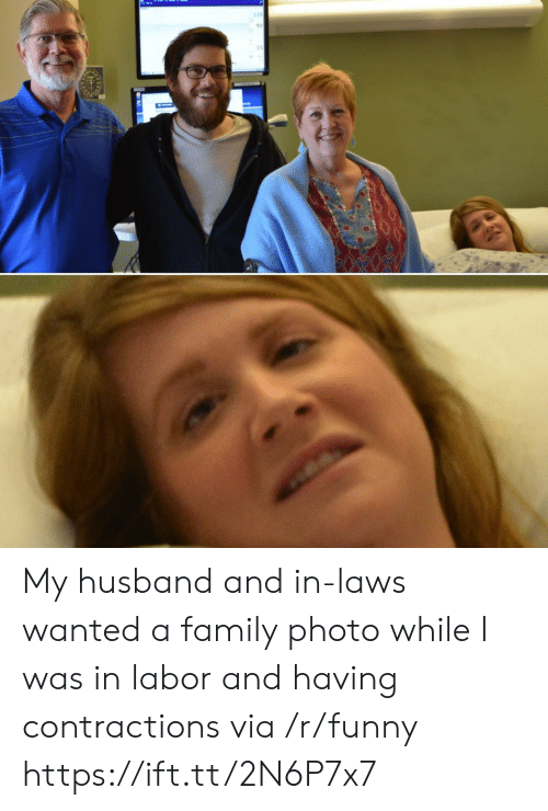 in laws: 135  92  15 My husband and in-laws wanted a family photo while I was in labor and having contractions via /r/funny https://ift.tt/2N6P7x7