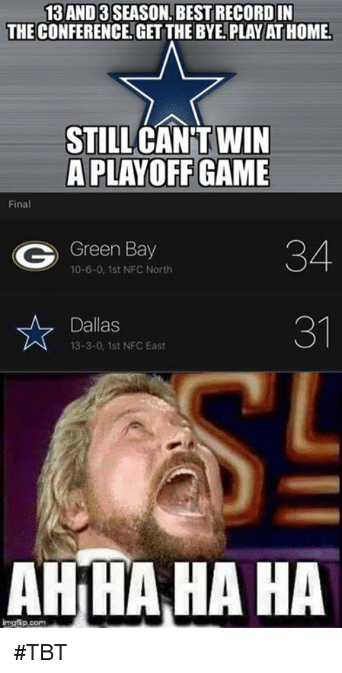 nfc east: 13AND 3 SEASON BEST RECORD IN  THE CONFERENCE GET THE BYE.PLAY AT HOME.  STILL CANT WIN  A PLAYOFF GAME  Green Bay  34  10-6-0, 1st NFC North  31  Dallas  13-3-0, 1st NFC East  AHHA, HA HA #TBT