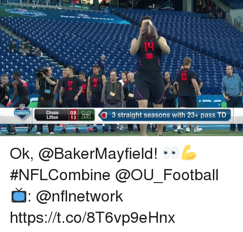 Football, Memes, and 🤖: 14  17  Chtoe  COMBINE  QB  3 straight seasons with 23+ pass TD Ok, @BakerMayfield! 👀💪  #NFLCombine @OU_Football  📺: @nflnetwork https://t.co/8T6vp9eHnx