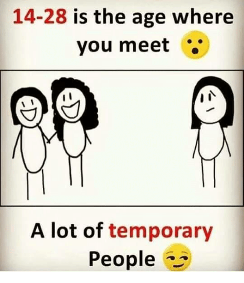 14-28 Is the Age Where You Meet I I a Lot of Temporary People | Meme