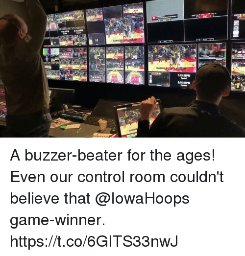 buzzer beater: 14  7:15:58PM  8:15:58PM A buzzer-beater for the ages!  Even our control room couldn't believe that @IowaHoops game-winner. https://t.co/6GITS33nwJ
