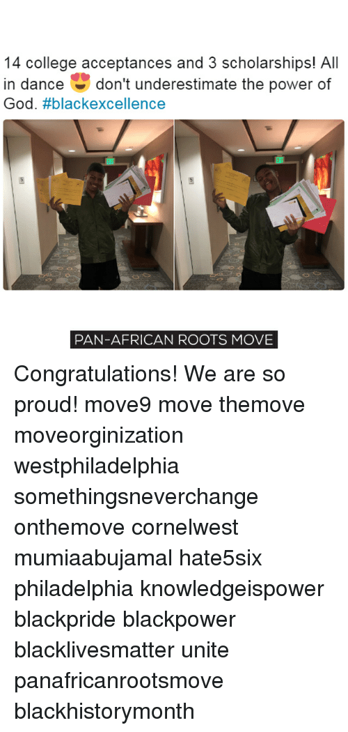 Memes, 🤖, and Powers: 14 college acceptances and 3 scholarships! All  in dance  don't underestimate the power of  God  #black excellence  PAN-AFRICAN ROOTS MOVE Congratulations! We are so proud! move9 move themove moveorginization westphiladelphia somethingsneverchange onthemove cornelwest mumiaabujamal hate5six philadelphia knowledgeispower blackpride blackpower blacklivesmatter unite panafricanrootsmove blackhistorymonth