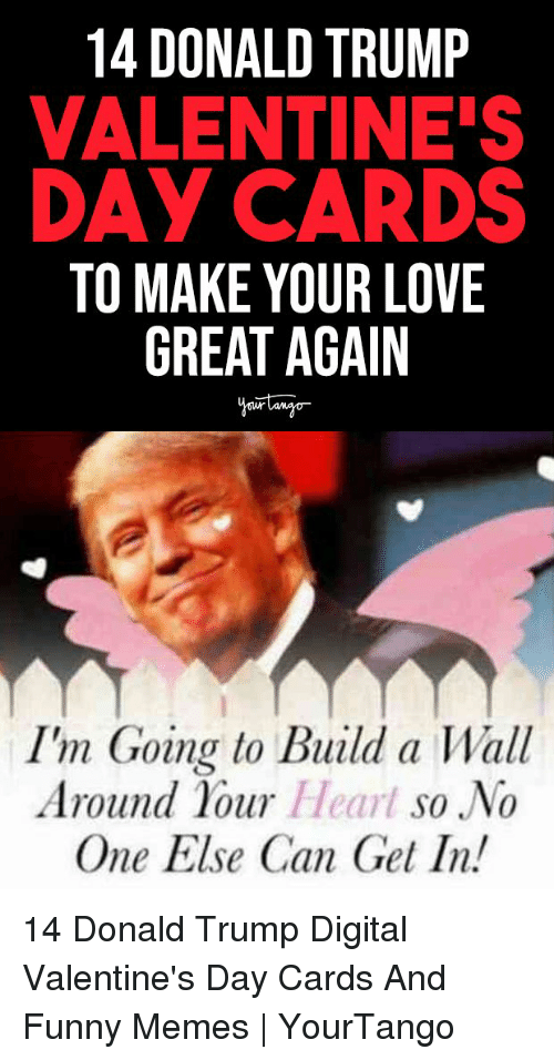 Build A Wall: 14 DONALD TRUMP  VALENTINE'S  DAY CARDS  TO MAKE YOUR LOVE  GREAT AGAIN  I'm Goina to Build a Wall  Around 1our Heart so No  One Else Can Get In! 14 Donald Trump Digital Valentine's Day Cards And Funny Memes | YourTango