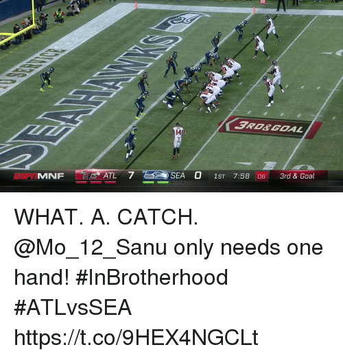 Memes, Goal, and 🤖: 14  MNF  ATL 7 SEA O 1ST 7:58 06 3rd & Goal WHAT. A. CATCH.  @Mo_12_Sanu only needs one hand! #InBrotherhood #ATLvsSEA https://t.co/9HEX4NGCLt