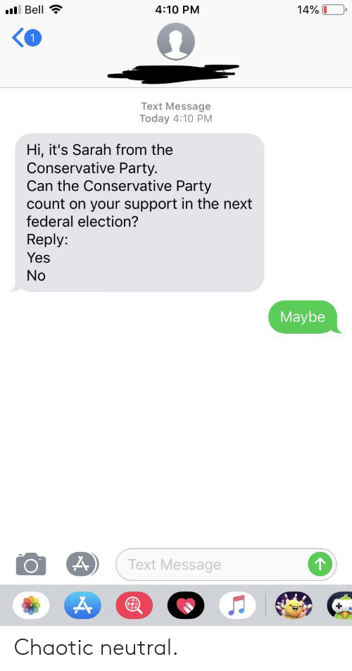 yes no maybe: 14% O  il Bell  4:10 PM  Text Message  Today 4:10 PM  Hi, it's Sarah from the  Conservative Party.  Can the Conservative Party  Count on your support in the next  federal election?  Reply:  Yes  No  Maybe  Text Message Chaotic neutral.
