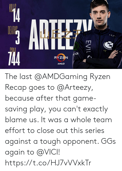 amd: 14  TIL7  ARTEE  EAWE  3  ינ,ו .  744  RYZEN  AMD  EVIL The last @AMDGaming Ryzen Recap goes to @Arteezy, because after that game-saving play, you can't exactly blame us.   It was a whole team effort to close out this series against a tough opponent. GGs again to @VICI! https://t.co/HJ7vVVxkTr