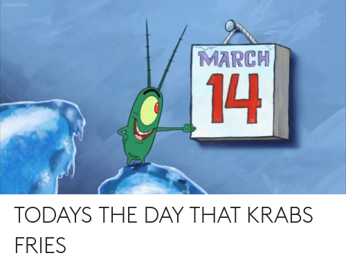 krabs: 14 TODAYS THE DAY THAT KRABS FRIES