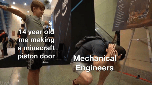 14 Year Old: 14 year old  me making  a minecraft  piston door  Mechanical  Engineers  UwU