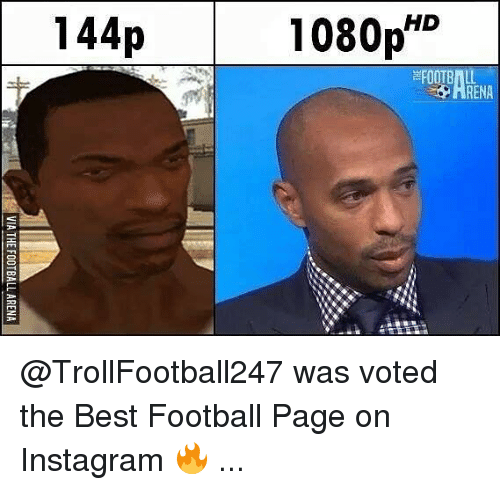 Football, Instagram, and Memes: 144p  1080p'O  ARENA @TrollFootball247 was voted the Best Football Page on Instagram 🔥 ...