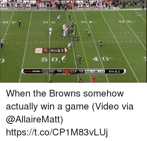 Sports, Browns, and Game: 14TH & 2  410  4TH 1:58 :11 When the Browns somehow actually win a game  (Video via @AllaireMatt) https://t.co/CP1M83vLUj