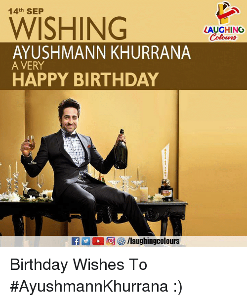 ajs: 14th SEP  WISHING  LAUGHING  AYUSHMANN KHURRANA  A VERY  HAPPY BIRTHDAY  aj  /laugh Ingcolours Birthday Wishes To #AyushmannKhurrana :)