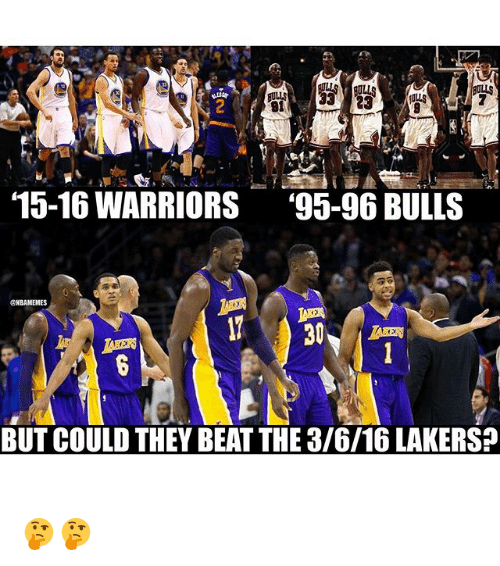 Nba, Bulls, and Warriors: 15-16 WARRIORS  '95-96 BULLS  ONBAMEMES  BUT COULD THEY BEATTHE 3/6/16 LAKERS 🤔🤔