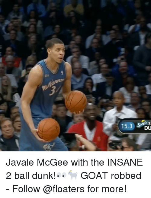 Dunk, Memes, and Goat: 15.3  rife SI  DU Javale McGee with the INSANE 2 ball dunk!👀🐐 GOAT robbed - Follow @floaters for more!