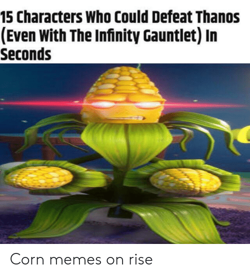 infinity gauntlet: 15 Characters Who Could Defeat Thanos  (Even With The Infinity Gauntlet) In  Seconds Corn memes on rise