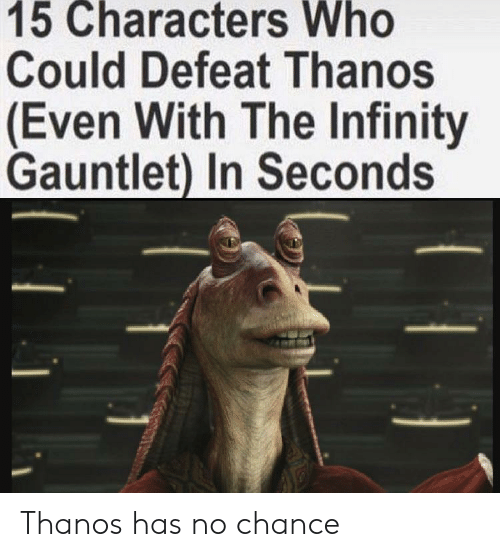 The Infinity Gauntlet: 15 Characters Who  Could Defeat Thanos  (Even With The Infinity  Gauntlet) In Seconds Thanos has no chance