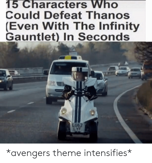 infinity gauntlet: 15 Characters Who  Could Defeat Thanos  (Even With The Infinity  Gauntlet) In Seconds  G62  LYF *avengers theme intensifies*