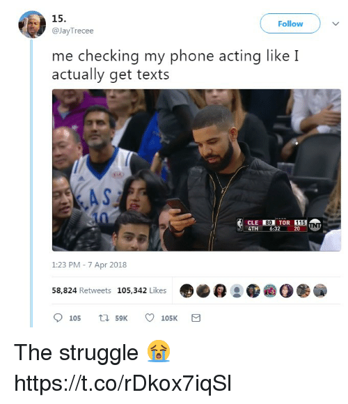 Phone, Struggle, and Acting: 15.  Follow )  @JayTrecee  me checking my phone acting like I  actually get texts  AS  CLE EDITOR EE  4TH 6:3220  1:23 PM- 7 Apr 2018  58,824 Retweets 105,342 Likes The struggle 😭 https://t.co/rDkox7iqSl