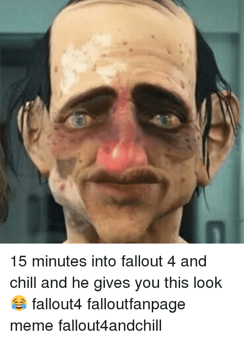 Memes, 🤖, and Chills: 15 minutes into fallout 4 and chill and he gives you this look 😂 fallout4 falloutfanpage meme fallout4andchill