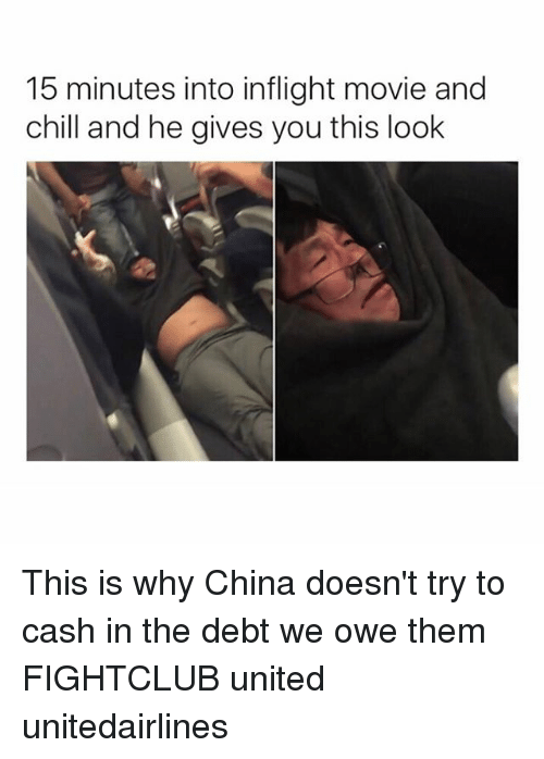 Chill, China, and Movie: 15 minutes into inflight movie and  chill and he gives you this look This is why China doesn't try to cash in the debt we owe them FIGHTCLUB united unitedairlines