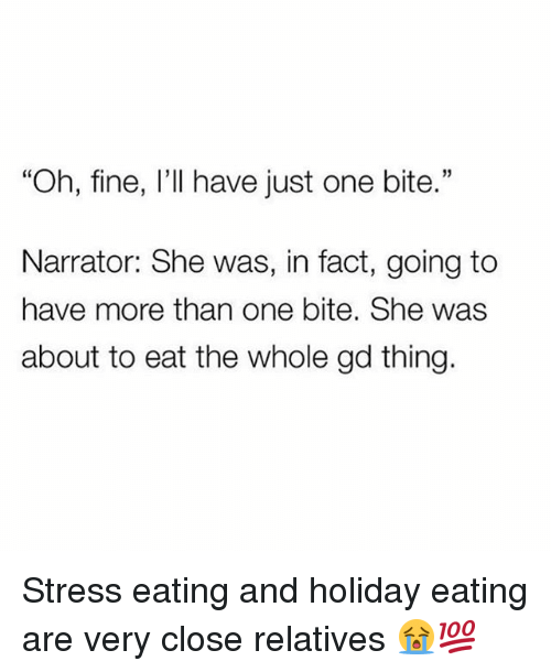 """Memes, 🤖, and Stress: 15  """"Oh, fine, I'll have just one bite.""""  Narrator: She was, in fact, going to  have more than one bite. She was  about to eat the whole gd thing. Stress eating and holiday eating are very close relatives 😭💯"""