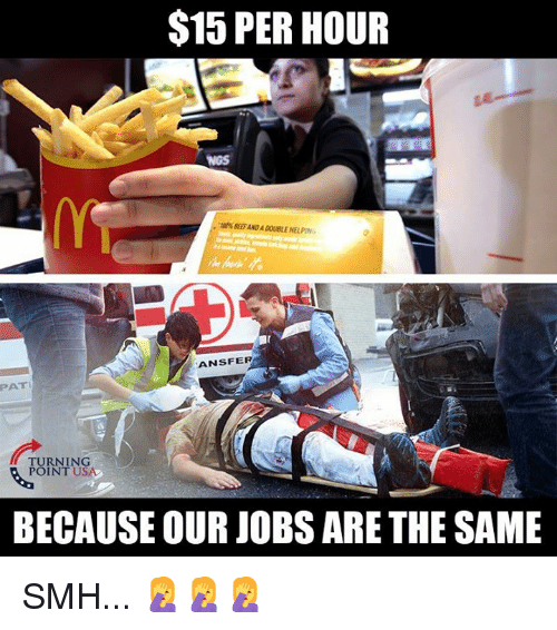 Beef, Memes, and Smh: $15 PER HOUR  NGS  % BEEF ANDADOUBLE HELPİNo  ,  ANSFER  PATI  TURNING  POINT USA  BECAUSE OUR JOBS ARE THE SAME SMH... 🤦♀️🤦♀️🤦♀️