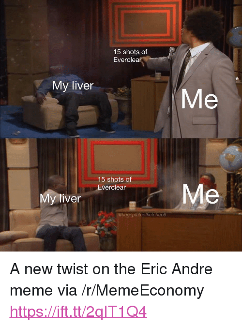 """Eric Andre: 15 shots of  Everclear  My liver  Me  15 shots of  Everclear  Me  y tiver  @hugeplateofketchup8 <p>A new twist on the Eric Andre meme via /r/MemeEconomy <a href=""""https://ift.tt/2qIT1Q4"""">https://ift.tt/2qIT1Q4</a></p>"""