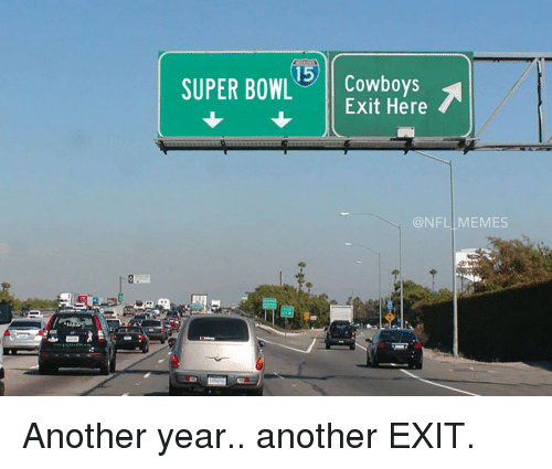Football, Nfl, and Sports: 15  SUPER BOWL  Cowboys  Exit Here  NFL MEMES Another year.. another EXIT.