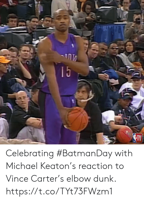 vince carter: 15  TV Celebrating #BatmanDay with Michael Keaton's reaction to Vince Carter's elbow dunk.  https://t.co/TYt73FWzm1