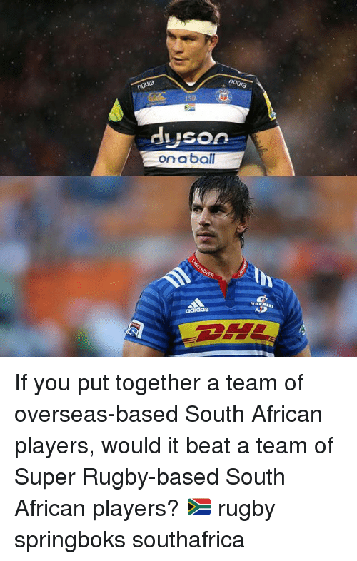 Super Rugby: 150  di Ison  on a ball If you put together a team of overseas-based South African players, would it beat a team of Super Rugby-based South African players? 🇿🇦 rugby springboks southafrica