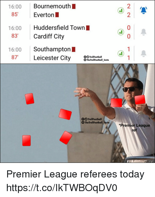 Leicester: 16:00 Bournemouth  85 Everton  2  2  16:00 Huddersfield Town  83 Cardiff City  16:00 Southampton I  87 Leicester City lleeen  OOTrollFootball  TheTrollFootball Insto  fTrollFootball  The TrollFootball Insta  *Premier League  ref Premier League referees today https://t.co/IkTWBOqDV0