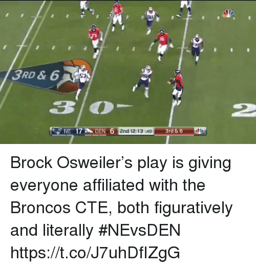 Osweiler: 16  3RD & 6  2  NE 17DEN 6 2nd 12:13 40  17 D  3rd & 6 Brock Osweiler's play is giving everyone affiliated with the Broncos CTE, both figuratively and literally #NEvsDEN https://t.co/J7uhDfIZgG
