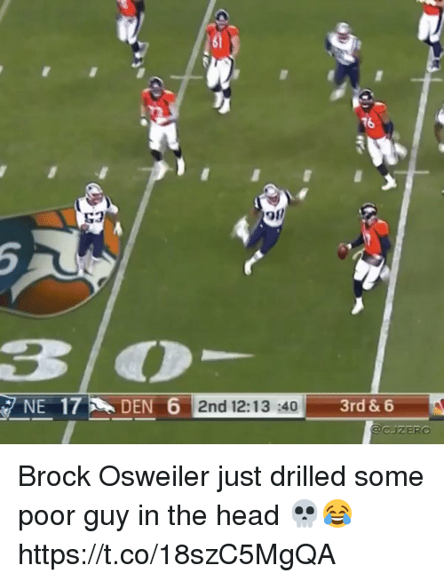 Brock Osweiler: 16  53  3O  2nd 12:13 :403  3rd & 6  CJZERO Brock Osweiler just drilled some poor guy in the head 💀😂 https://t.co/18szC5MgQA