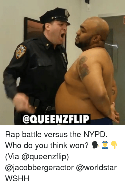 Memes, Rap, and Rap Battle: 16  @QUEENZFLIP Rap battle versus the NYPD. Who do you think won? 🗣👮‍♂️👇 (Via @queenzflip) @jacobbergeractor @worldstar WSHH