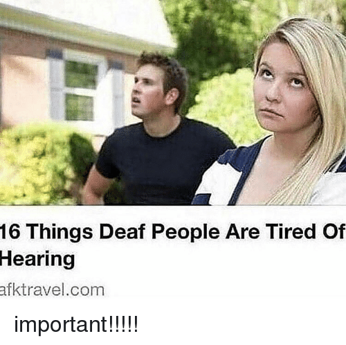 Tumblr, Com, and Hearing: 16 Things Deaf People Are Tired Of  Hearing  afktravel.com important!!!!!