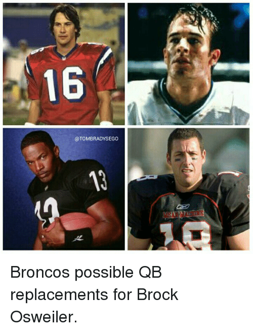 Osweiler: 16  @TOMBRADYSEGO Broncos possible QB replacements for Brock Osweiler.