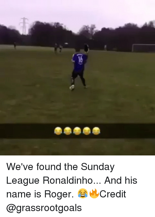 the sundays: 16 We've found the Sunday League Ronaldinho... And his name is Roger. 😂🔥Credit @grassrootgoals