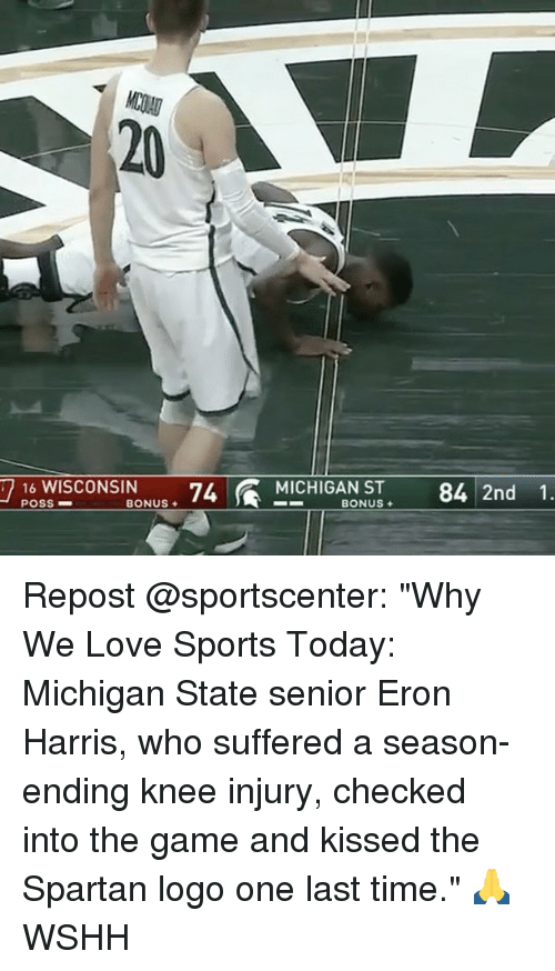 "spartans: 16 WISCONSIN  74 MICHIGAN ST 84 2nd 1.  POSS  BONUS  BONUS  7 Repost @sportscenter: ""Why We Love Sports Today: Michigan State senior Eron Harris, who suffered a season-ending knee injury, checked into the game and kissed the Spartan logo one last time."" 🙏 WSHH"