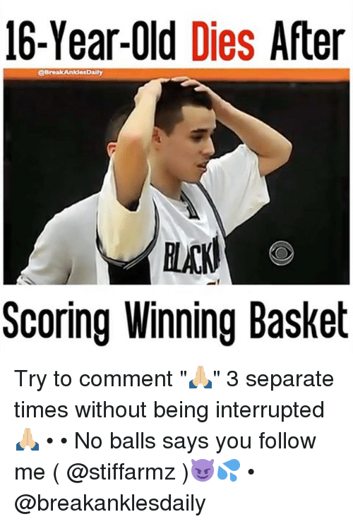 """No Balls: 16-Year-Old  Dies  After  @Break AnklesDally  Scoring Winning Basket Try to comment """"🙏🏼"""" 3 separate times without being interrupted🙏🏼 • • No balls says you follow me ( @stiffarmz )😈💦 • @breakanklesdaily"""