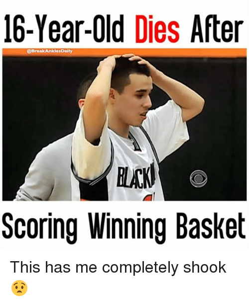 Memes, Old, and 🤖: 16-Year-Old Dies  After  @BreakAnkies Daily  Scoring Winning Basket This has me completely shook 😧