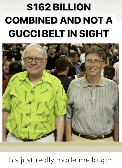 Gucci Belt: $162 BILLION  COMBINED AND NOTA  GUCCI BELT IN SIGHT This just really made me laugh.