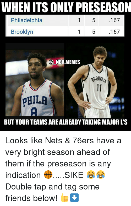 Friends, Meme, and Memes: 167  Philadelphia  167  Brooklyn  NBA.MEMES  PHILA  BUT YOUR TEAMSAREALREADY TAKING MAJORLS Looks like Nets & 76ers have a very bright season ahead of them if the preseason is any indication 🏀.....SIKE 😂😂 Double tap and tag some friends below! 👍⬇