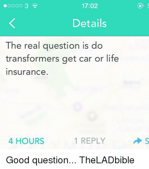 cars: 17:02  Details  The real question is do  transformers get car or life  InsuranCe  1 REPLY  4 HOURS Good question... TheLADbible