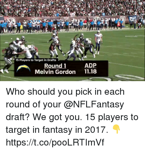 melvins: 17  15 Players to Target in Drafts  Round 1  ADP  Melvin Gordon 11.18 Who should you pick in each round of your @NFLFantasy draft? We got you.  15 players to target in fantasy in 2017. 👇 https://t.co/pooLRTImVf