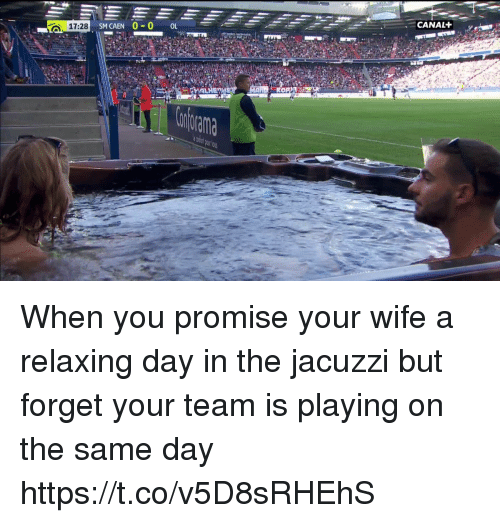 Memes, Wife, and 🤖: 17:28  SM CAEN 0-0 OL  CANAL+ When you promise your wife a relaxing day in the jacuzzi but forget your team is playing on the same day https://t.co/v5D8sRHEhS