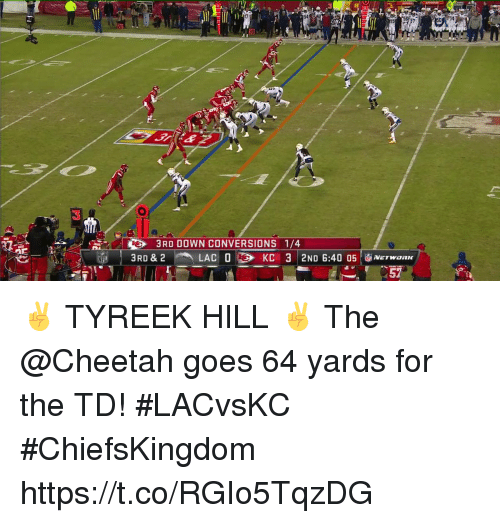 Memes, Cheetah, and 🤖: 17  94  20  30  3RD DOWN CONVERSIONS 1/4  3RD & 2  LACO  KC  32ND 6:4005|面NETWORK ✌️ TYREEK HILL ✌️  The @Cheetah goes 64 yards for the TD! #LACvsKC #ChiefsKingdom https://t.co/RGIo5TqzDG